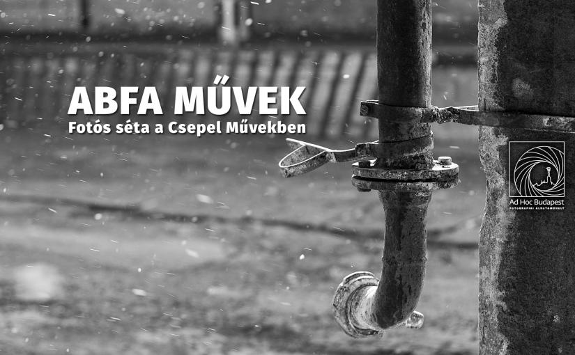 ABFA Művek – fotós séták a Csepel Művekben